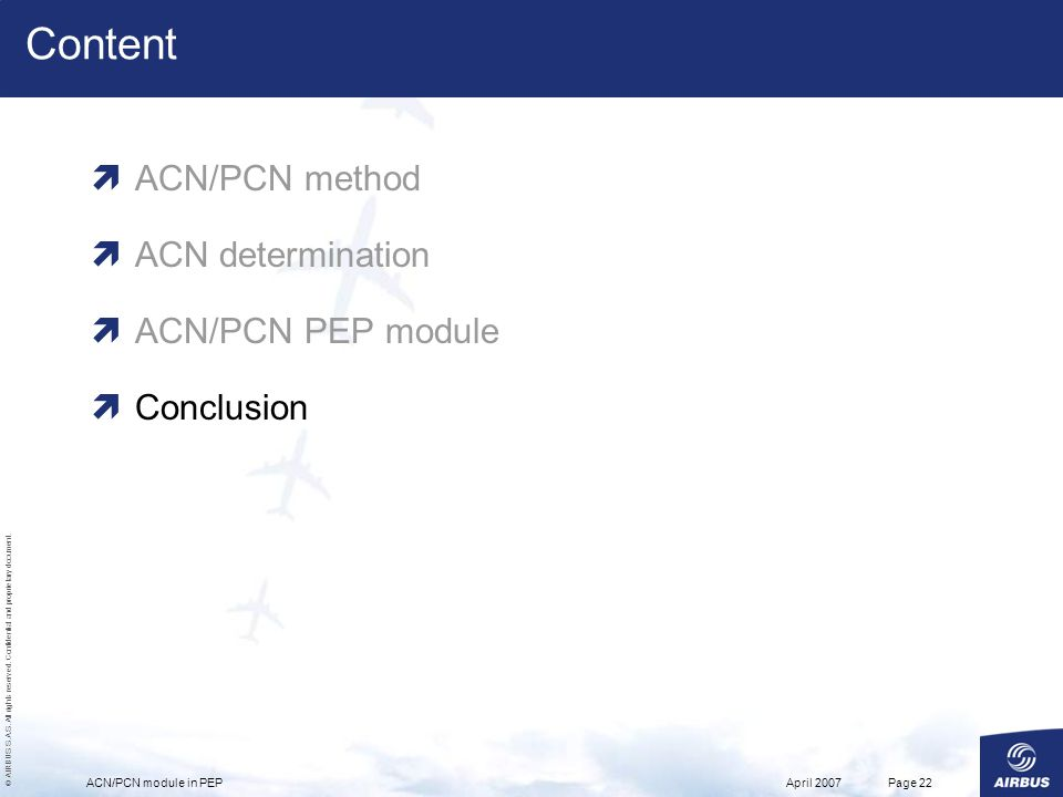© AIRBUS S.A.S. All rights reserved. Confidential and proprietary document. April 2007ACN/PCN module in PEPPage 22 Content ACN/PCN method ACN determin