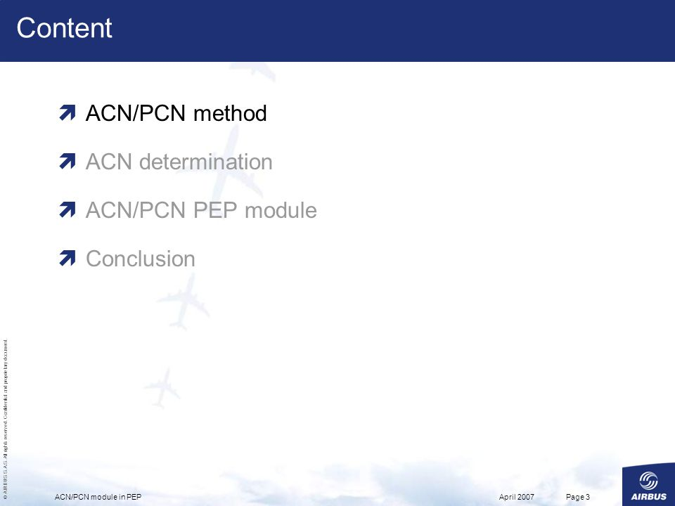 © AIRBUS S.A.S. All rights reserved. Confidential and proprietary document. April 2007ACN/PCN module in PEPPage 3 Content ACN/PCN method ACN determina