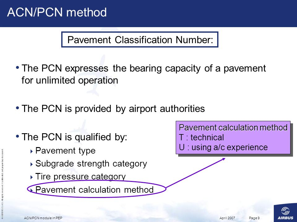 © AIRBUS S.A.S. All rights reserved. Confidential and proprietary document. April 2007ACN/PCN module in PEPPage 9 Pavement Classification Number: The