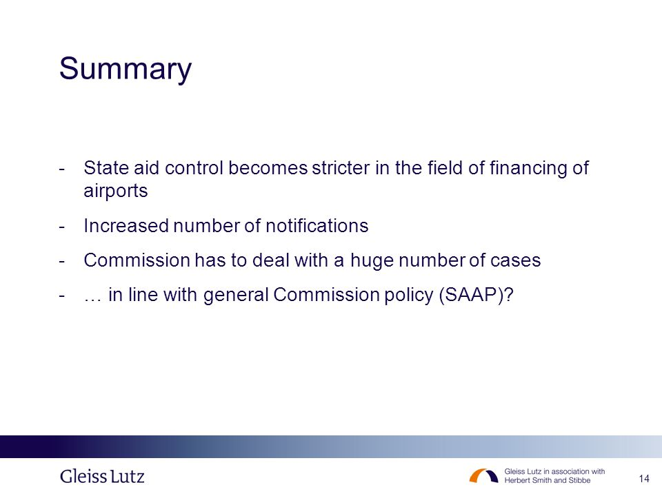 14 Summary -State aid control becomes stricter in the field of financing of airports -Increased number of notifications -Commission has to deal with a huge number of cases -… in line with general Commission policy (SAAP)