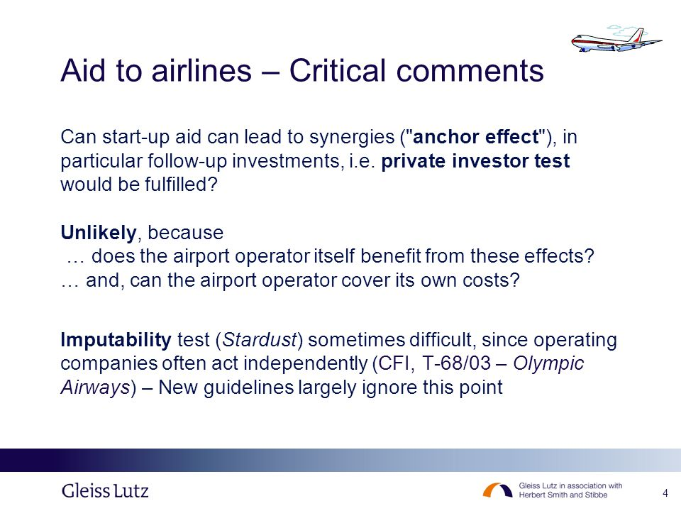 4 Aid to airlines – Critical comments Can start-up aid can lead to synergies ( anchor effect ), in particular follow-up investments, i.e.