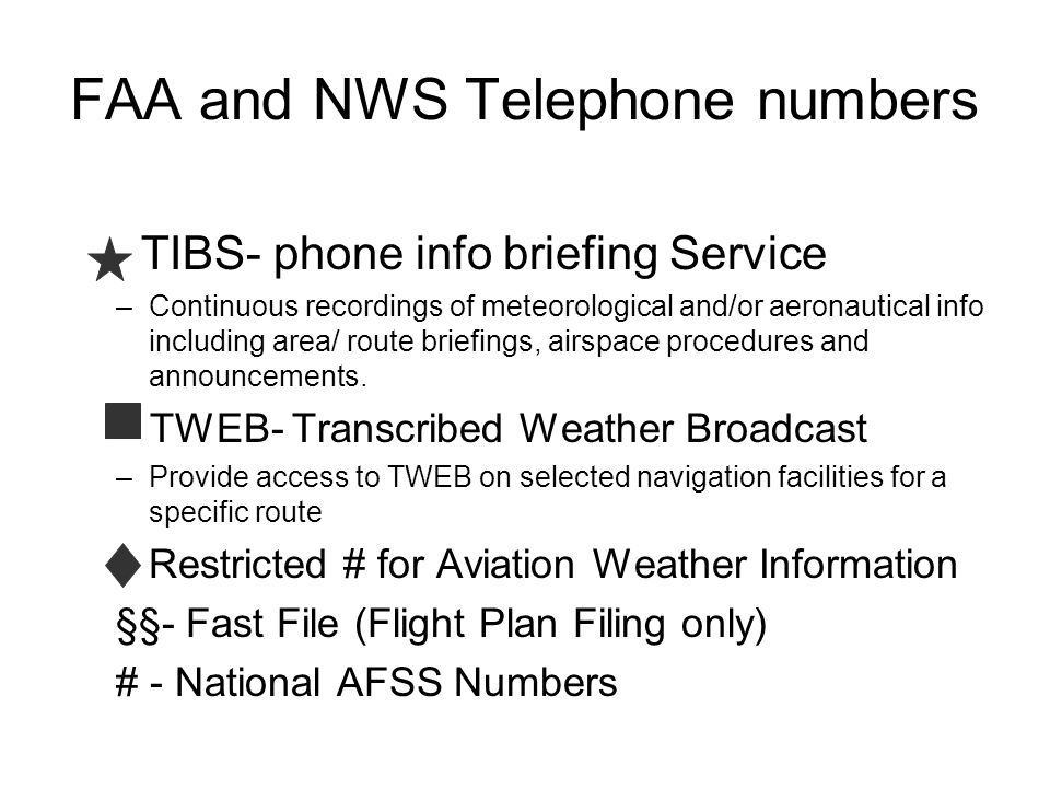 FAA and NWS Telephone numbers TIBS- phone info briefing Service –Continuous recordings of meteorological and/or aeronautical info including area/ rout