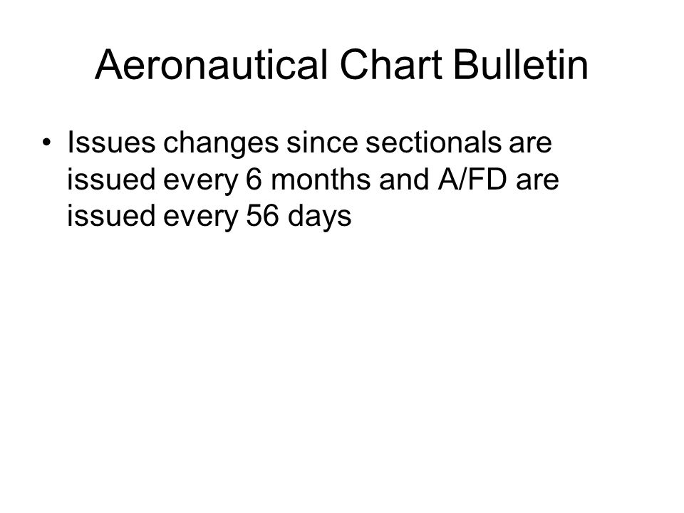 Aeronautical Chart Bulletin Issues changes since sectionals are issued every 6 months and A/FD are issued every 56 days