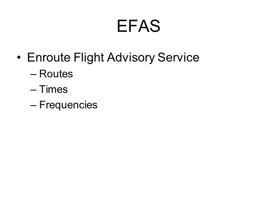 EFAS Enroute Flight Advisory Service –Routes –Times –Frequencies