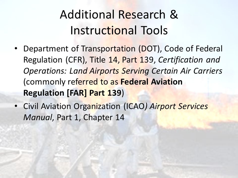 Additional Research & Instructional Tools Department of Transportation (DOT), Code of Federal Regulation (CFR), Title 14, Part 139, Certification and