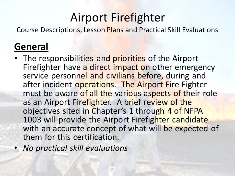 Airport Firefighter Course Descriptions, Lesson Plans and Practical Skill Evaluations General The responsibilities and priorities of the Airport Firef
