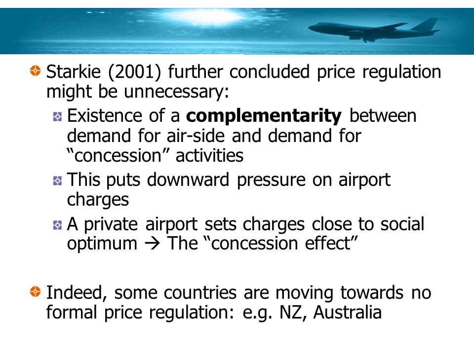 Starkie (2001) further concluded price regulation might be unnecessary: Existence of a complementarity between demand for air-side and demand for conc
