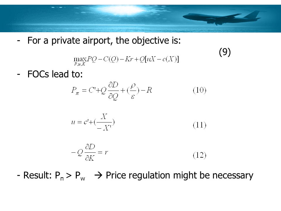 -For a private airport, the objective is: (9) -FOCs lead to: - Result: P π > P w Price regulation might be necessary