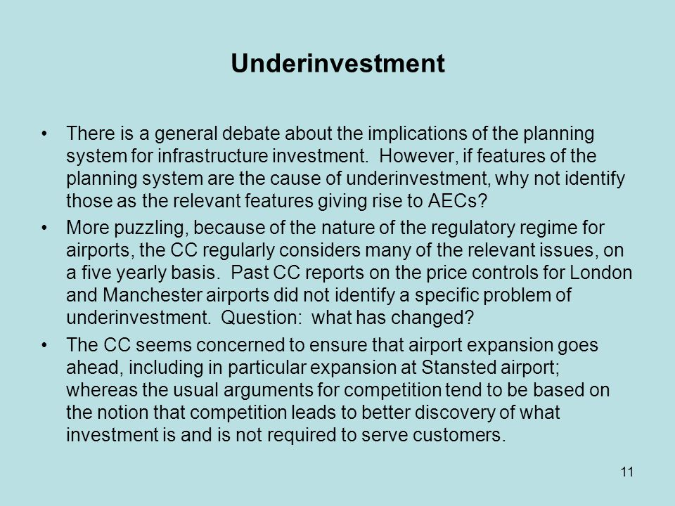 11 Underinvestment There is a general debate about the implications of the planning system for infrastructure investment.