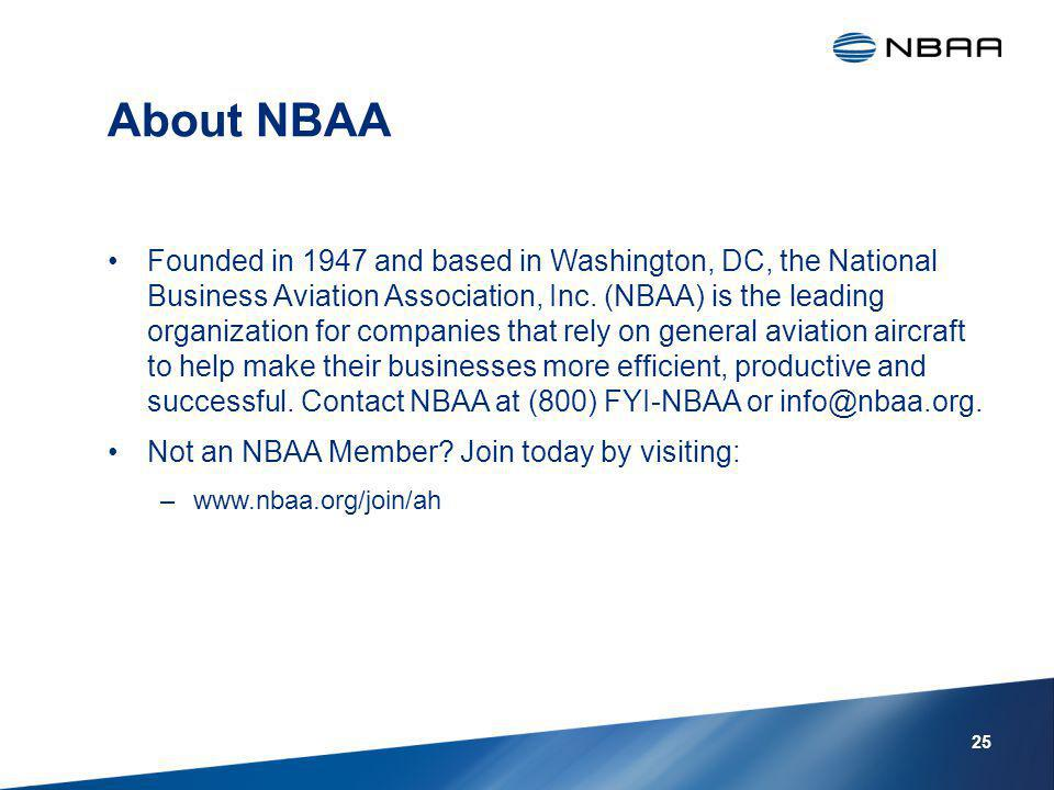 About NBAA Founded in 1947 and based in Washington, DC, the National Business Aviation Association, Inc.