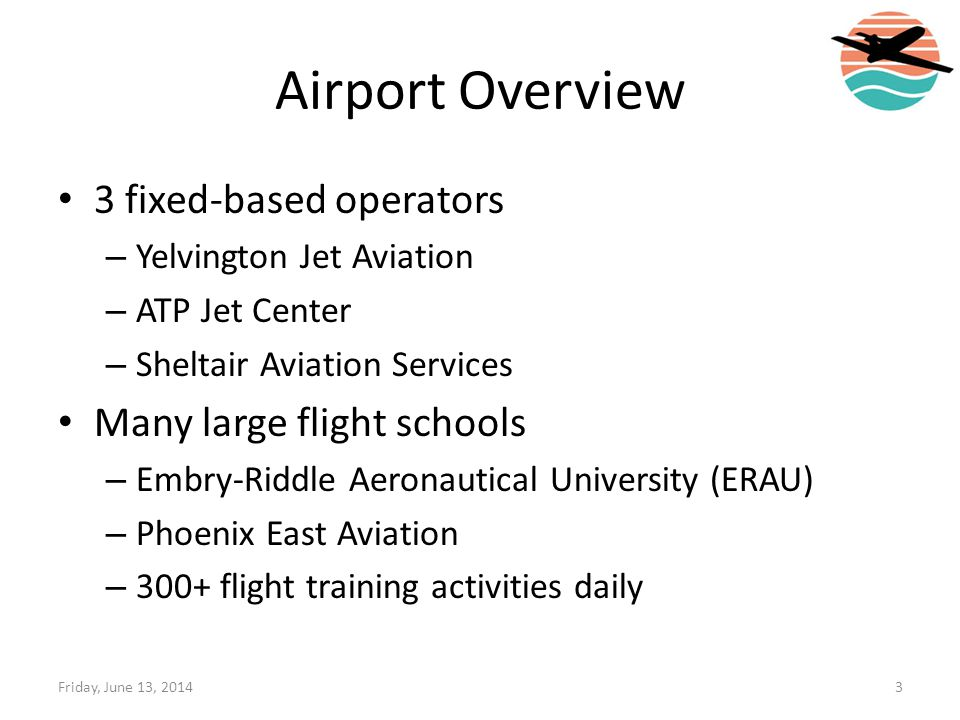 Airport Overview 3 fixed-based operators – Yelvington Jet Aviation – ATP Jet Center – Sheltair Aviation Services Many large flight schools – Embry-Rid