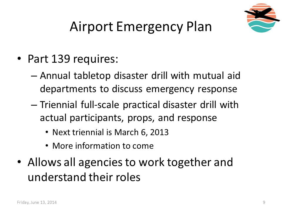 Airport Emergency Plan Part 139 requires: – Annual tabletop disaster drill with mutual aid departments to discuss emergency response – Triennial full-