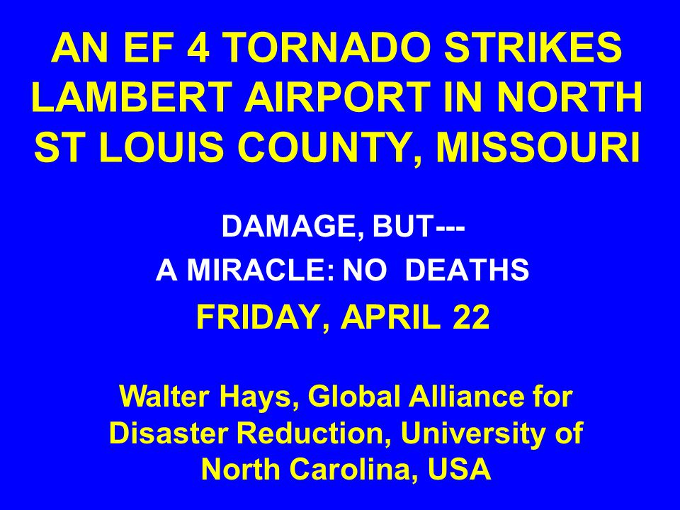 AN EF 4 TORNADO STRIKES LAMBERT AIRPORT IN NORTH ST LOUIS COUNTY, MISSOURI DAMAGE, BUT--- A MIRACLE: NO DEATHS FRIDAY, APRIL 22 Walter Hays, Global Al