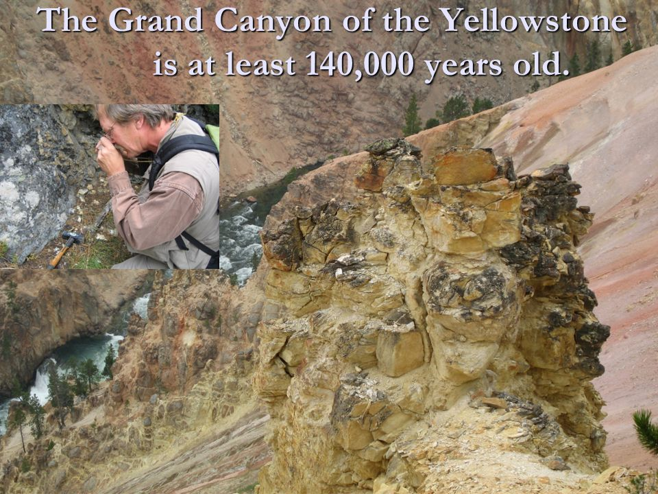 The Grand Canyon of the Yellowstone is at least 140,000 years old.