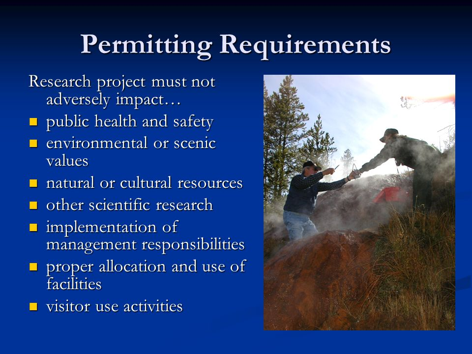 Permitting Requirements Research project must not adversely impact… public health and safety public health and safety environmental or scenic values e