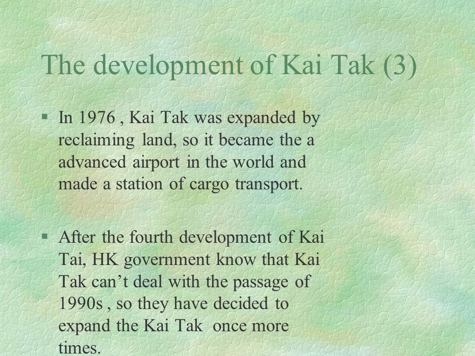 The development of Kai Tak (3) §In 1976, Kai Tak was expanded by reclaiming land, so it became the a advanced airport in the world and made a station of cargo transport.