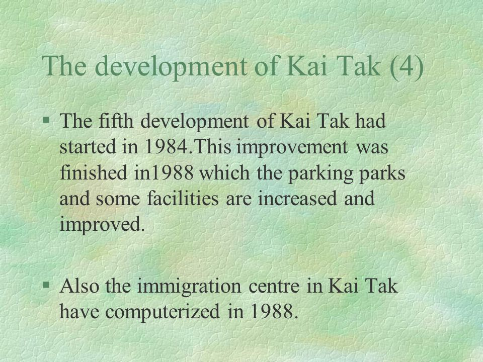 The development of Kai Tak (4) §The fifth development of Kai Tak had started in 1984.This improvement was finished in1988 which the parking parks and