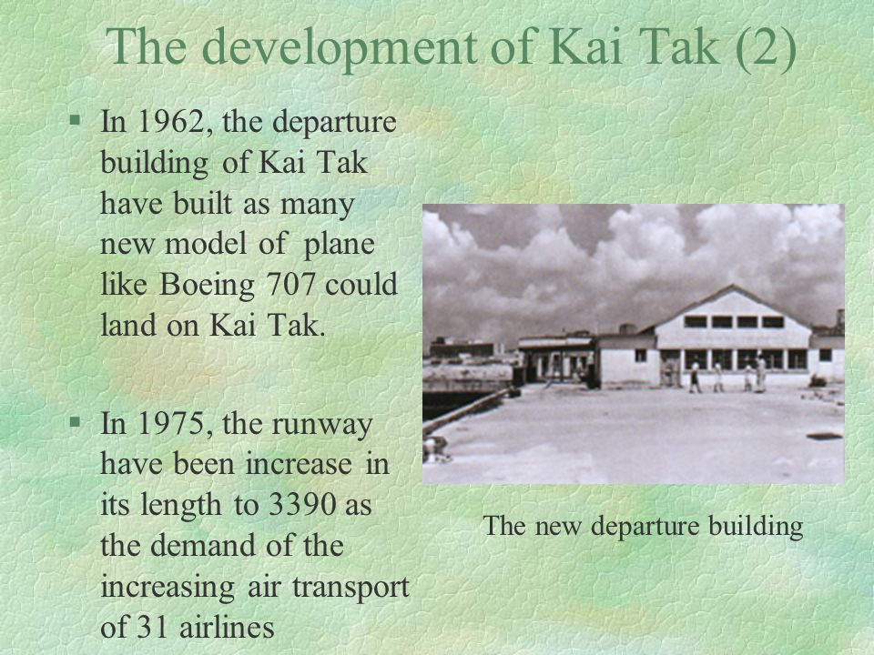 The development of Kai Tak (2) §In 1962, the departure building of Kai Tak have built as many new model of plane like Boeing 707 could land on Kai Tak.