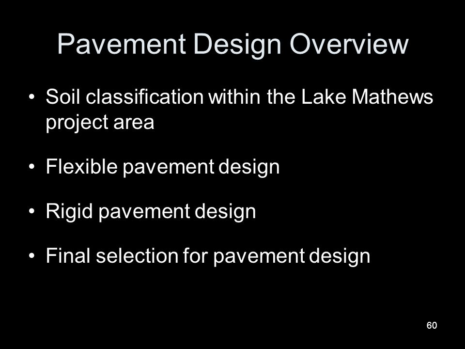 60 Pavement Design Overview Soil classification within the Lake Mathews project area Flexible pavement design Rigid pavement design Final selection fo