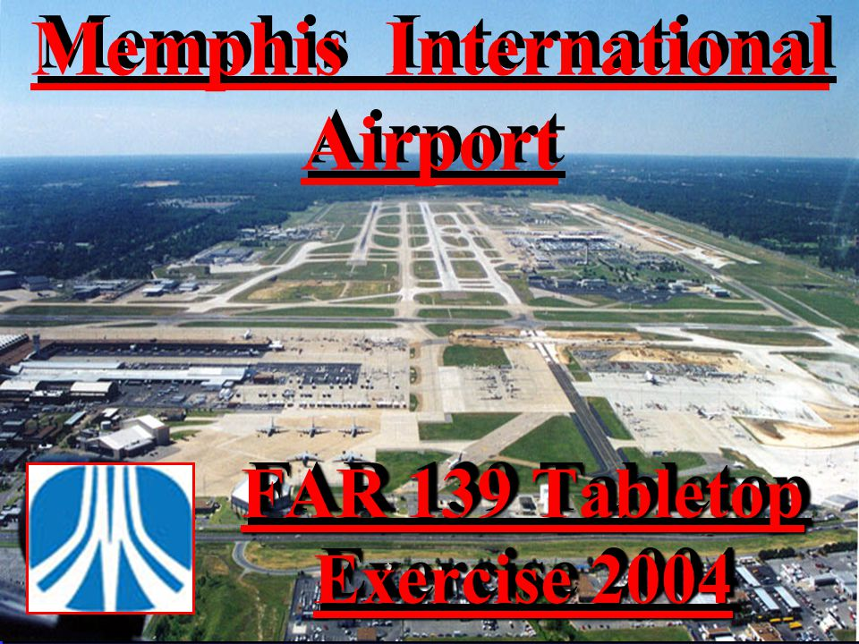 DEVELOPING A MULTI- AGENCY TABLETOP EXERCISE David Y. Whitaker Memphis Fire Department Memphis International Airport
