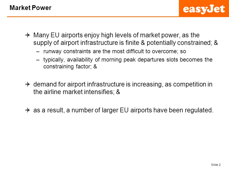 Slide 13 easyJet plc Increased Revenues through Common Interest (1) Where an airports shareholders share a common interest with those of airlines, there exists a potential to distort competition; as airport charges may be structured to deliver advantage to a favoured airline; eg.