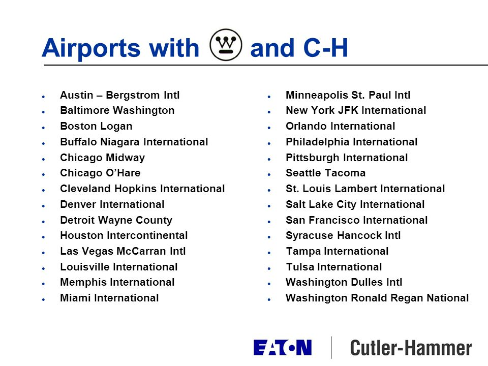 Airports with and C-H l Austin – Bergstrom Intl l Baltimore Washington l Boston Logan l Buffalo Niagara International l Chicago Midway l Chicago OHare