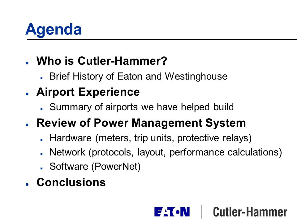 Agenda l Who is Cutler-Hammer? n Brief History of Eaton and Westinghouse l Airport Experience n Summary of airports we have helped build l Review of P