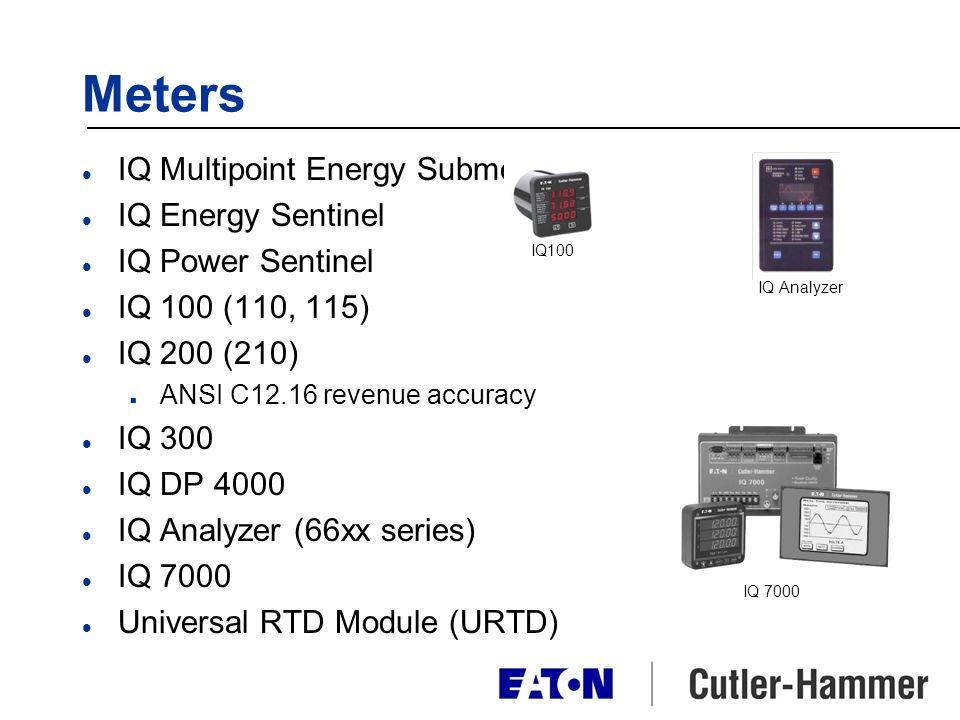 Meters l IQ Multipoint Energy Submeter l IQ Energy Sentinel l IQ Power Sentinel l IQ 100 (110, 115) l IQ 200 (210) n ANSI C12.16 revenue accuracy l IQ