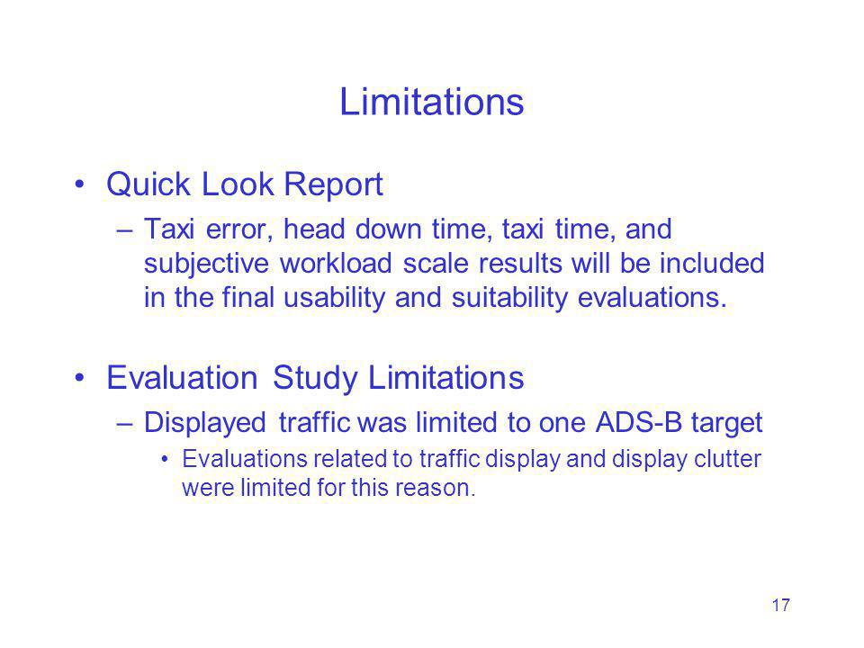 17 Limitations Quick Look Report –Taxi error, head down time, taxi time, and subjective workload scale results will be included in the final usability and suitability evaluations.