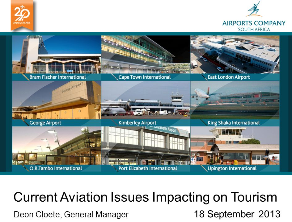 Current Aviation Issues Impacting on Tourism Deon Cloete, General Manager 18 September 2013
