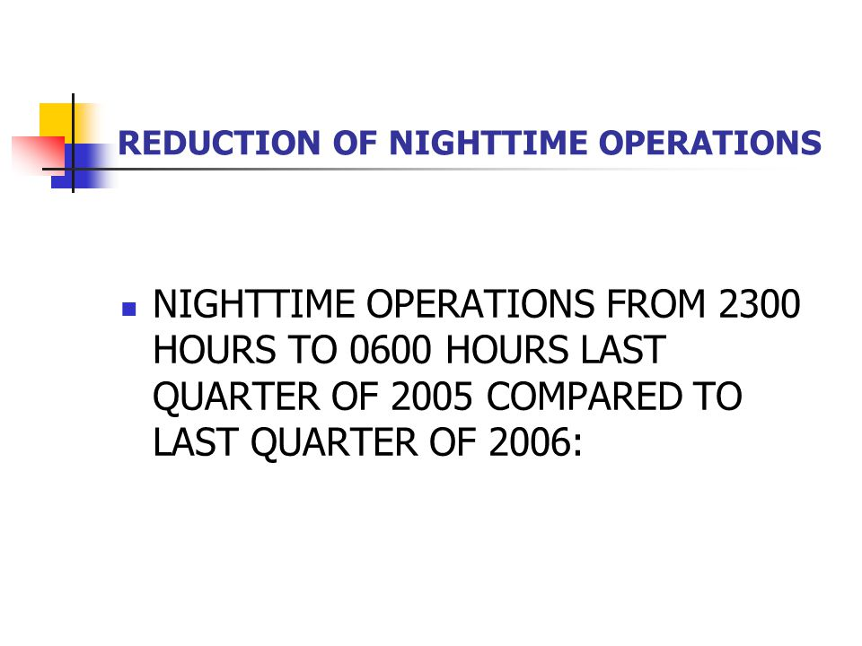 REDUCTION OF NIGHTTIME OPERATIONS NIGHTTIME OPERATIONS FROM 2300 HOURS TO 0600 HOURS LAST QUARTER OF 2005 COMPARED TO LAST QUARTER OF 2006: