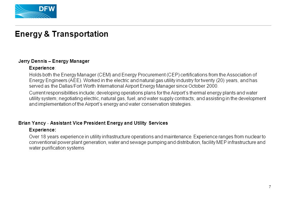 7 Energy & Transportation Jerry Dennis – Energy Manager Experience: Holds both the Energy Manager (CEM) and Energy Procurement (CEP) certifications from the Association of Energy Engineers (AEE).