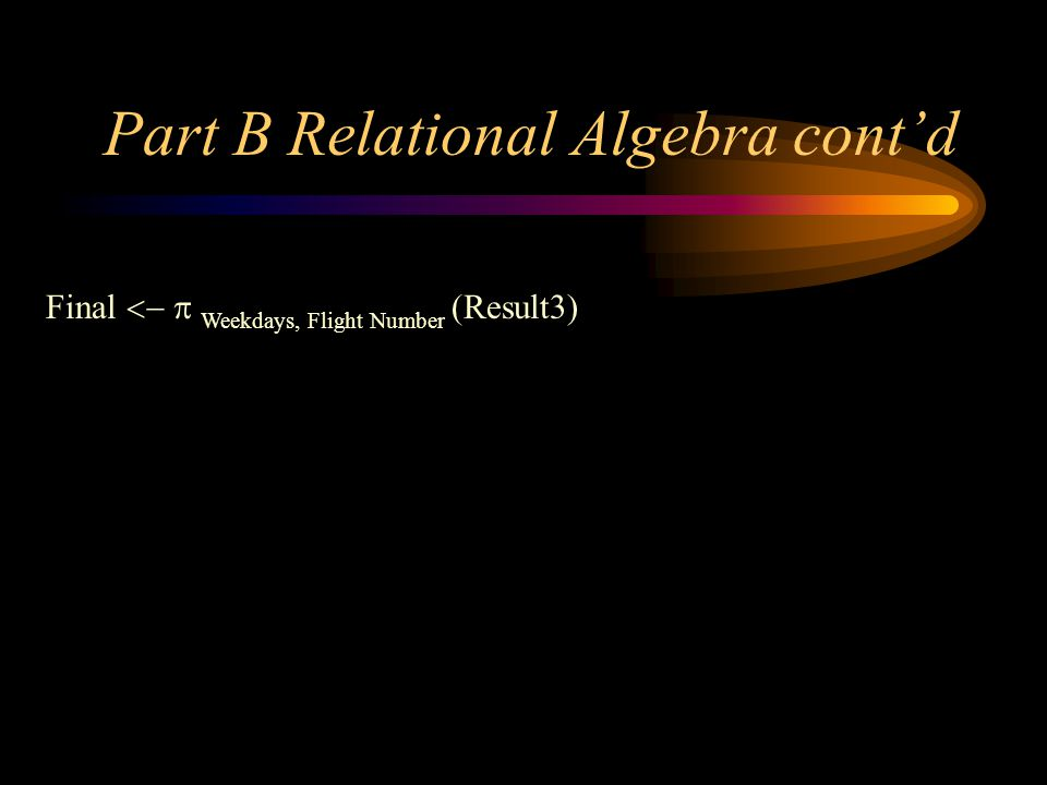 Part B Relational Algebra contd Final Weekdays, Flight Number (Result3)