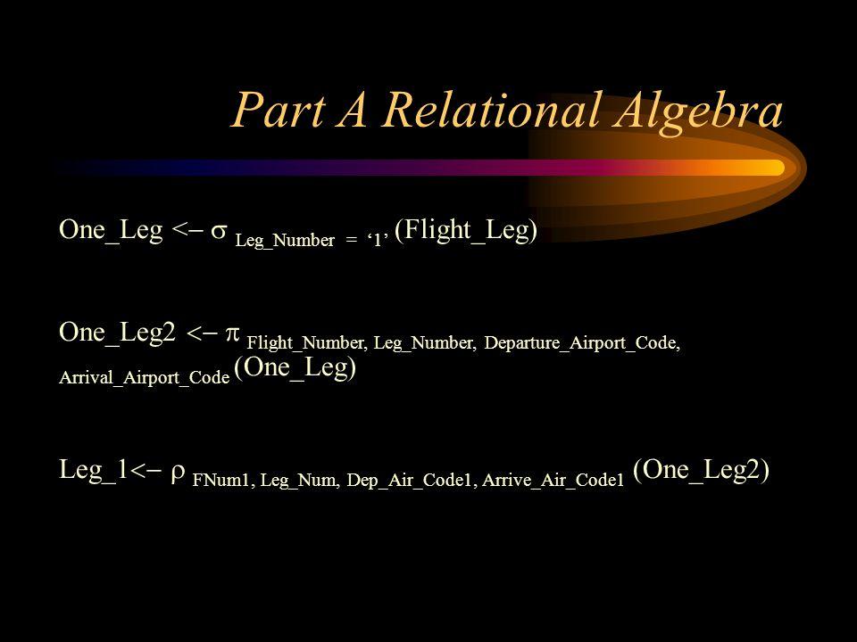 One_Leg < Leg_Number = 1 (Flight_Leg) One_Leg2 Flight_Number, Leg_Number, Departure_Airport_Code, Arrival_Airport_Code (One_Leg) Leg_1 FNum1, Leg_Num,