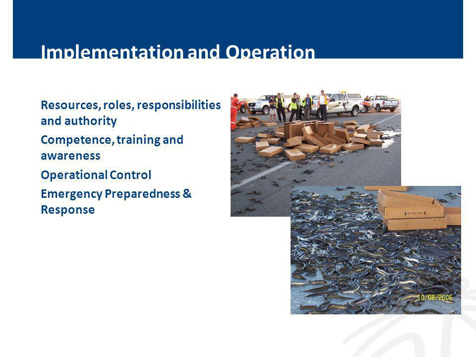 Implementation and Operation Resources, roles, responsibilities and authority Competence, training and awareness Operational Control Emergency Preparedness & Response