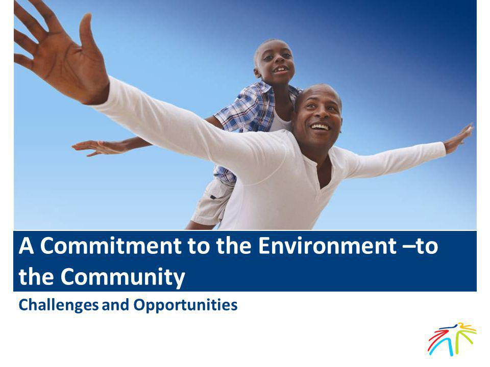 A Commitment to the Environment –to the Community Challenges and Opportunities