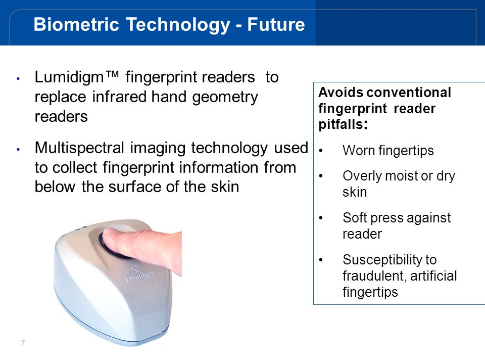 7 Lumidigm fingerprint readers to replace infrared hand geometry readers Multispectral imaging technology used to collect fingerprint information from