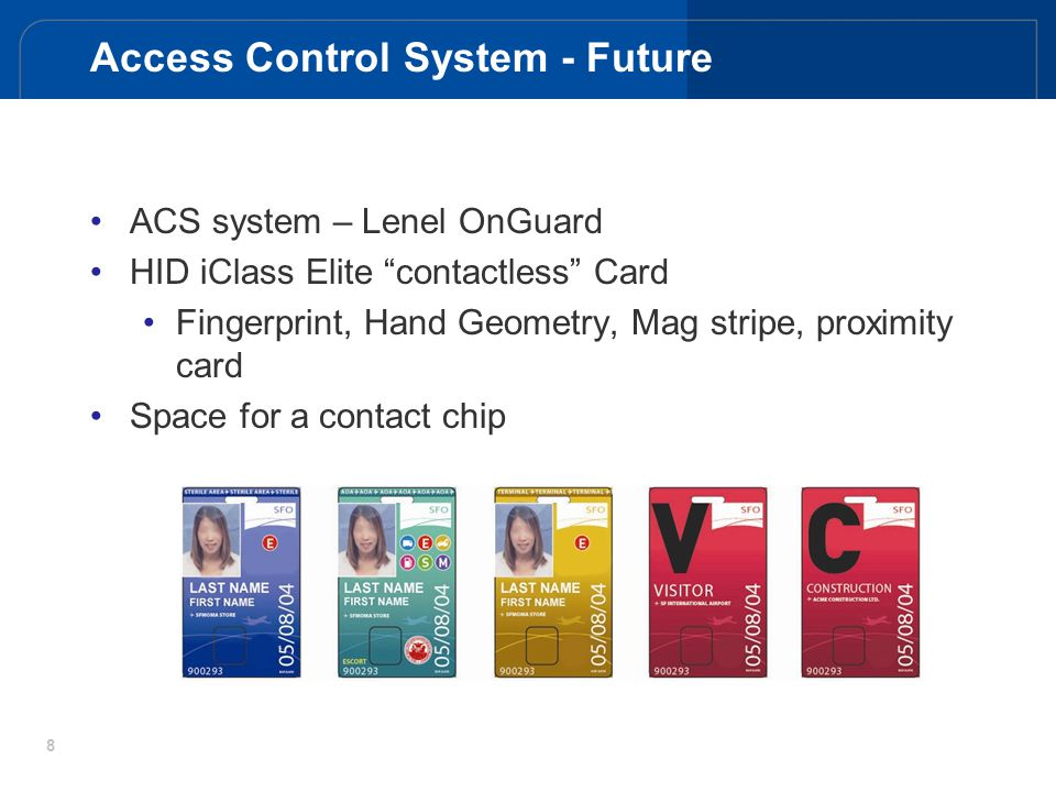 8 Access Control System - Future ACS system – Lenel OnGuard HID iClass Elite contactless Card Fingerprint, Hand Geometry, Mag stripe, proximity card S