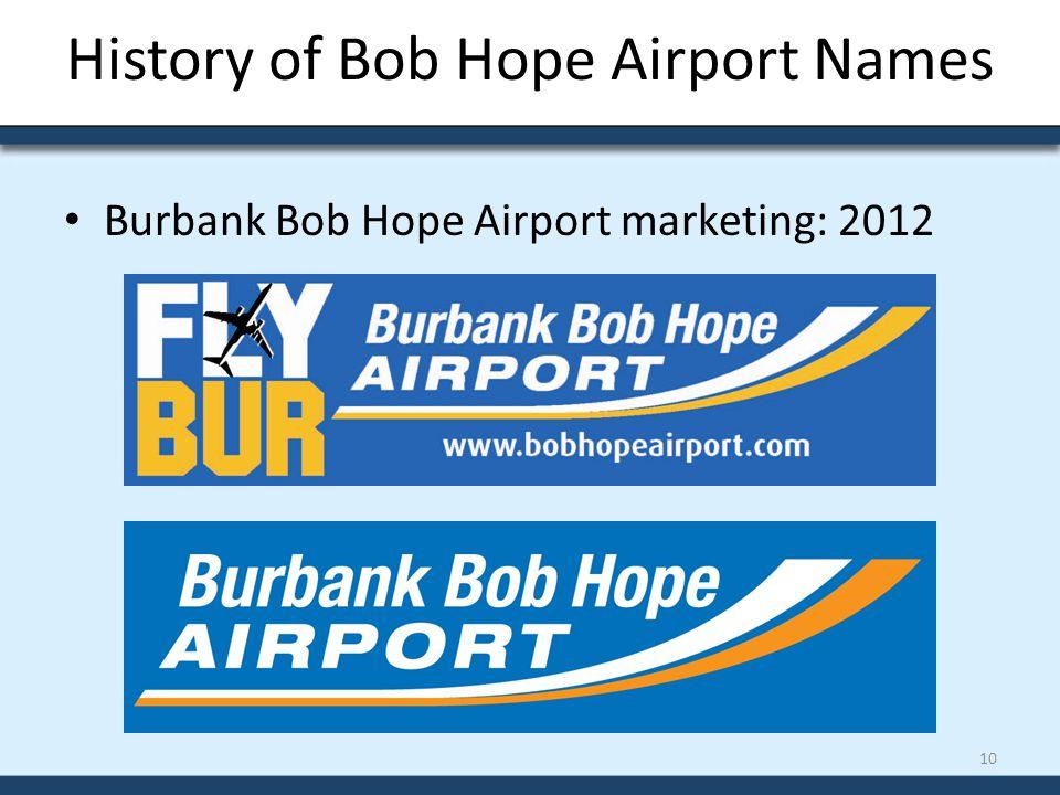 History of Bob Hope Airport Names Burbank Bob Hope Airport marketing: 2012 10