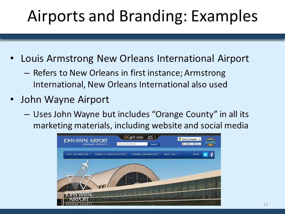 Airports and Branding: Examples Louis Armstrong New Orleans International Airport – Refers to New Orleans in first instance; Armstrong International,