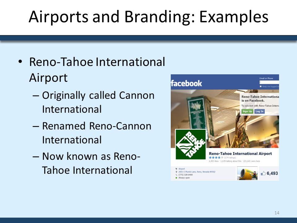Airports and Branding: Examples Reno-Tahoe International Airport – Originally called Cannon International – Renamed Reno-Cannon International – Now kn