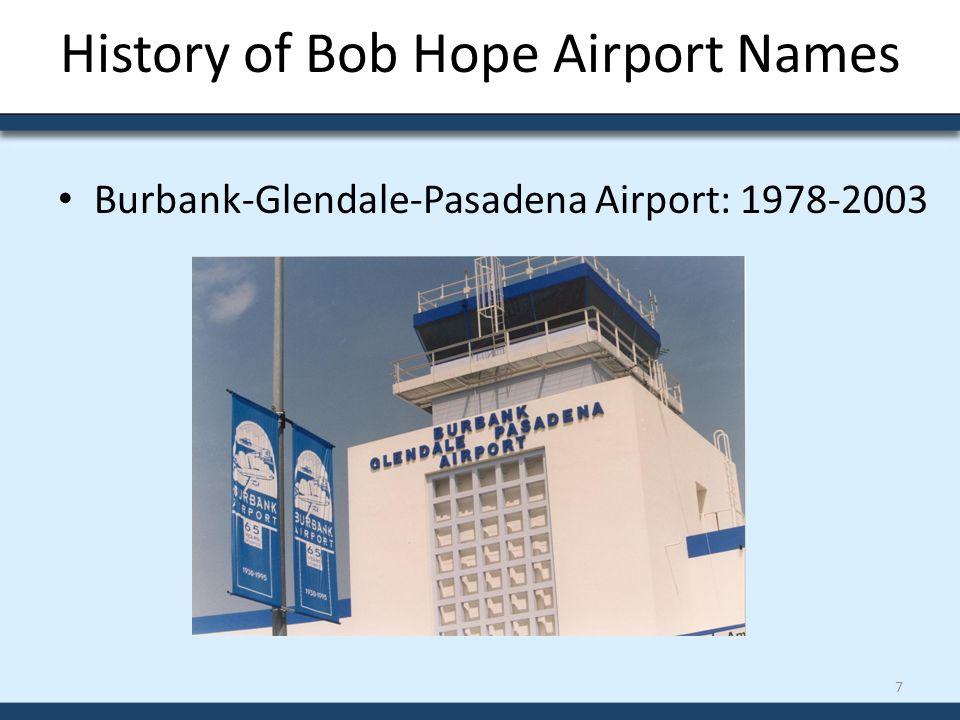 History of Bob Hope Airport Names Burbank-Glendale-Pasadena Airport: 1978-2003 7