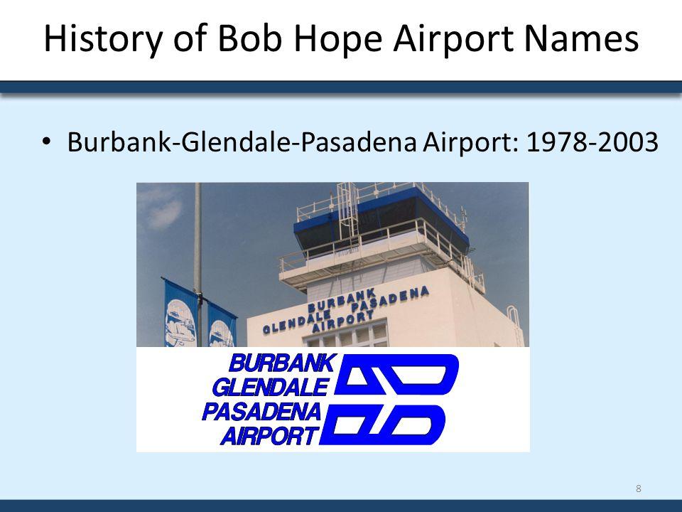 History of Bob Hope Airport Names Burbank-Glendale-Pasadena Airport: 1978-2003 8