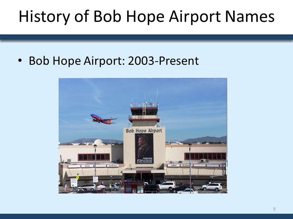 History of Bob Hope Airport Names Bob Hope Airport: 2003-Present 9
