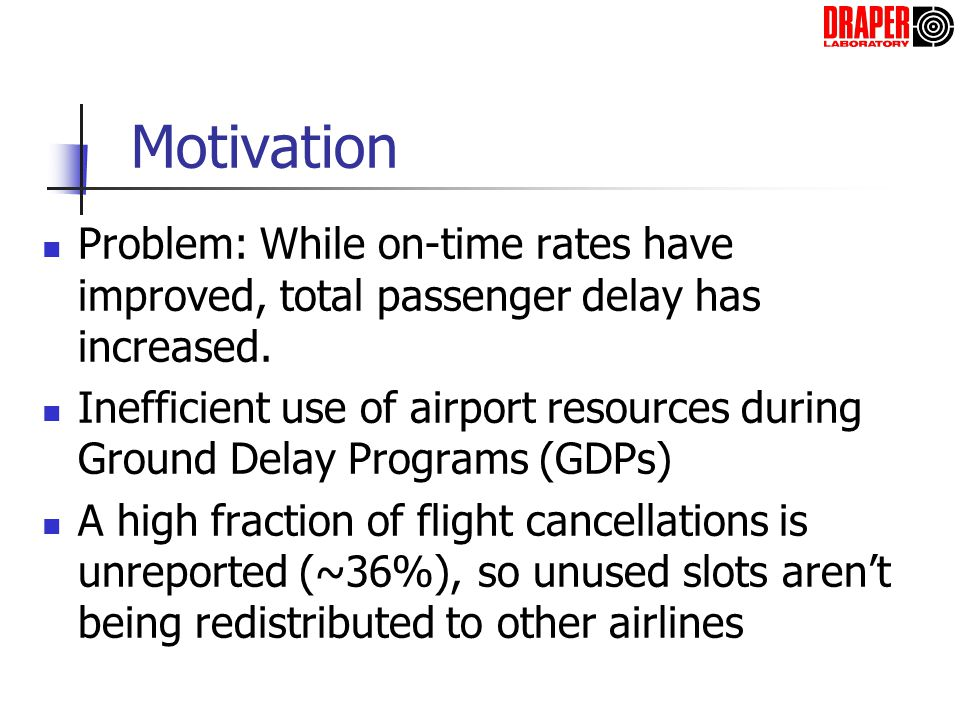 Motivation Problem: While on-time rates have improved, total passenger delay has increased. Inefficient use of airport resources during Ground Delay P