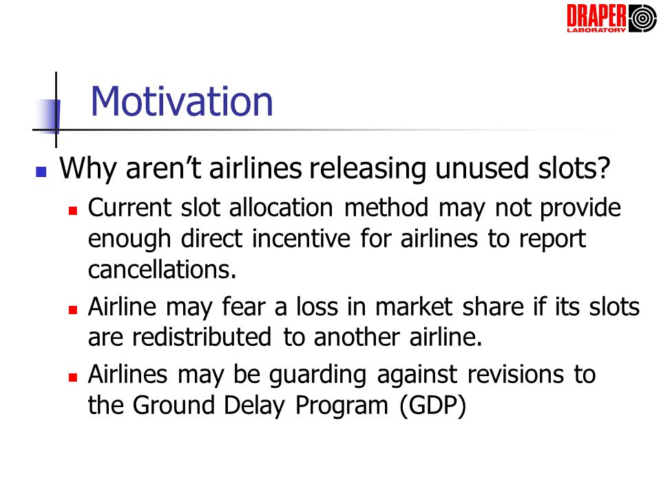 Motivation Why arent airlines releasing unused slots? Current slot allocation method may not provide enough direct incentive for airlines to report ca