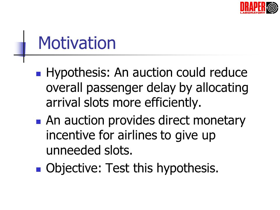 Motivation Hypothesis: An auction could reduce overall passenger delay by allocating arrival slots more efficiently. An auction provides direct moneta