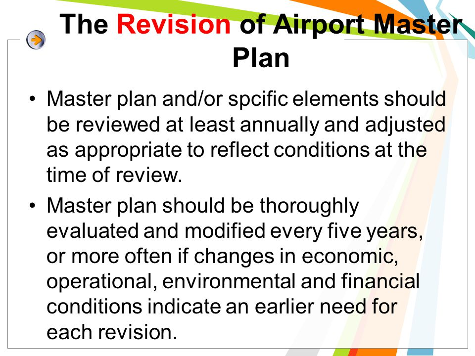 The Revision of Airport Master Plan Master plan and/or spcific elements should be reviewed at least annually and adjusted as appropriate to reflect co