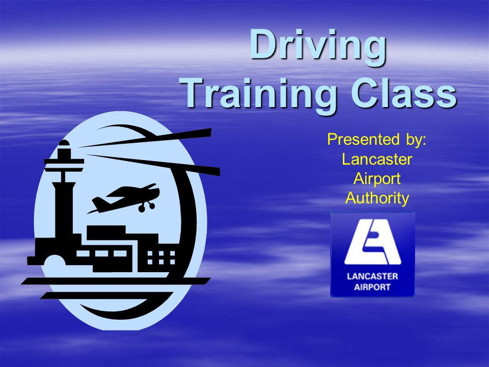 Driving Training Class Presented by: Lancaster Airport Authority