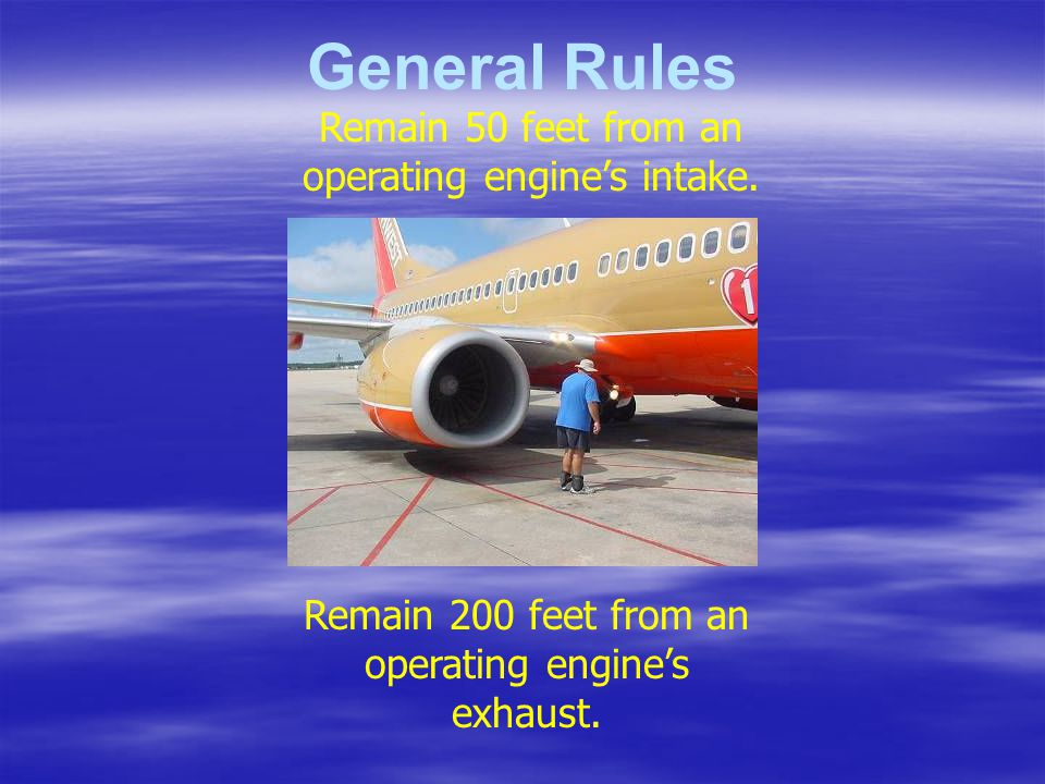 General Rules Remain 50 feet from an operating engines intake. Remain 200 feet from an operating engines exhaust.